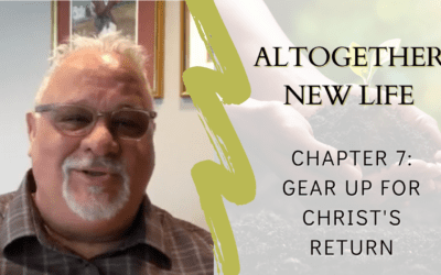 Altogether New Life Chapter 7: Gear Up for Christ's Return