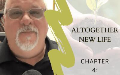 Altogether New Life – Chapter 4: Embrace Grace
