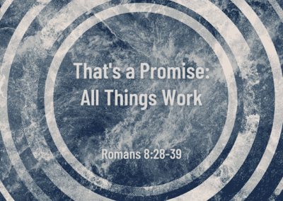 That's a Promise: All Things Work 7:45 Service